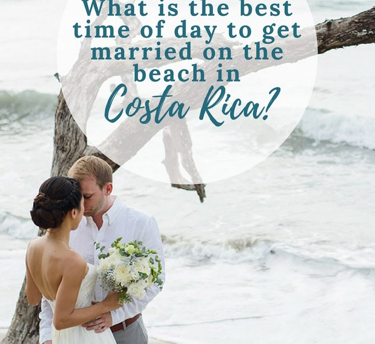What is the best time of day to get married on the beach in Costa Rica?